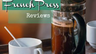 Best French Press Reviews On The Web