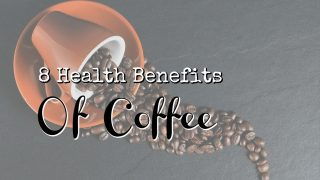 8 Health Benefits of Coffee So You Can Sip Guilt Free