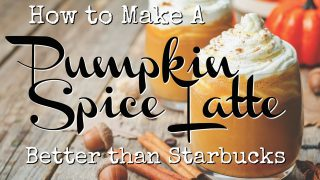 How to Make A Pumpkin Spice Latte Better Than Starbucks