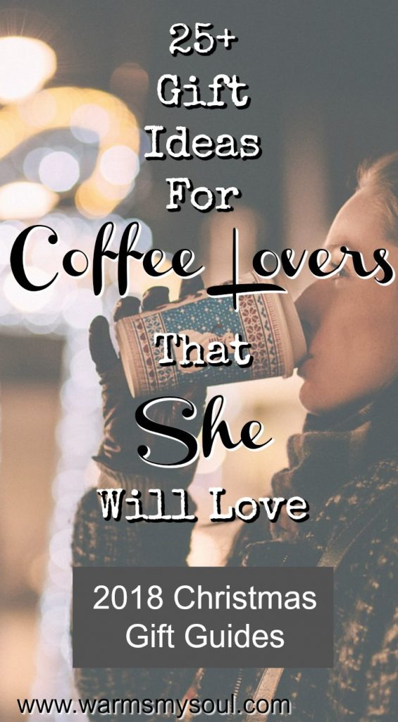 25+ Gift Ideas Coffee Lovers Will Love-For Her!