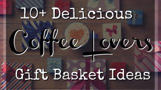 10+ Unique and Easy Coffee Lovers Gift Basket Ideas
