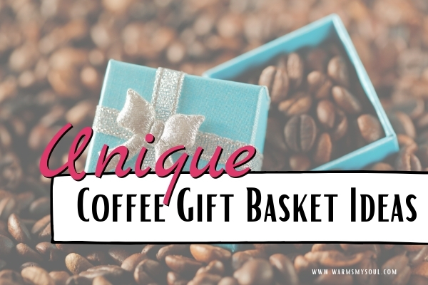 """Coffee gift basket ideas - picture of gift filled with coffee beans laying on a bed of coffee beans with text over lay """"unique coffee gift basket ideas"""""""