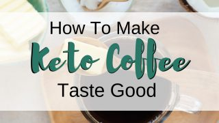 How to Make Keto Coffee Taste Good