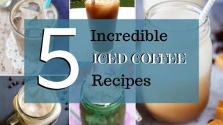 5 Incredible Iced Coffee Recipes to Cool You Down on Hot Summer Days