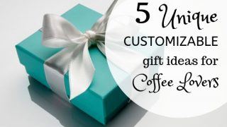 5 Unique Customizable Gifts for Coffee Lovers