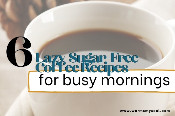 """Black coffee in white mug with text overlay """"6 sugar free coffee recipes for busy mornings"""""""