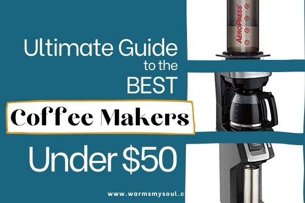mulitple coffee makers - ultimate guild to the best coffee makers under $50