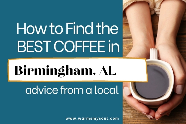 """two hands holding a white cup of black coffee with text overlay to the right on blue background """"ho to find the best coffee in birmingham, al"""" advice from a local."""